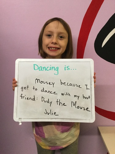 """…mousey because I get to dance with my best friend: Dudy the Mouse."" -Julie"